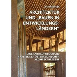 Architektur und Bauen in Entwicklungsländern: Eine anthropologische Analyse der österreichischen Architekturszene