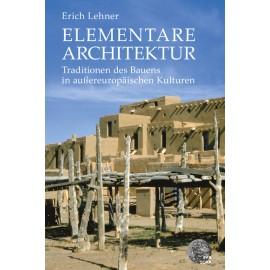 Elementare Architektur: Traditionen des Bauens in außereuropäischen Kulturen