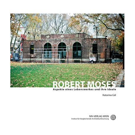 Robert Moses: Aspekte eines Lebenswerkes und ihre Ideale