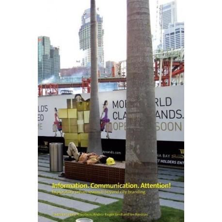 INFORMATION. COMMUNICATION. ATTENTION!: Exploratory urban research beyond city branding