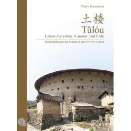 Tulou - Leben zwischen Himmel und Erde: Wohnfestungen der Hakka in der Provinz Fujian