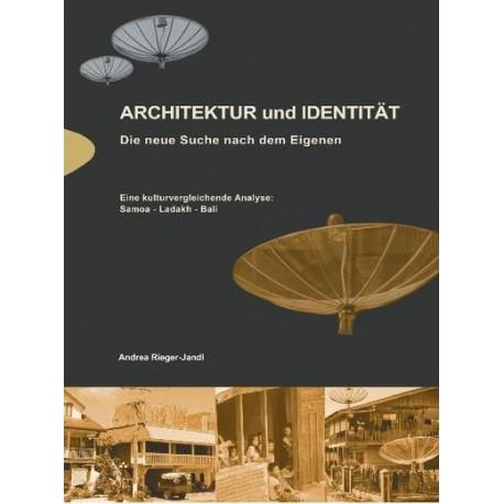 Architektur und Identität. Die neue Suche nach dem Eigenen: Eine kulturvergleichende Analyse: Samoa - Ladakh - Bali