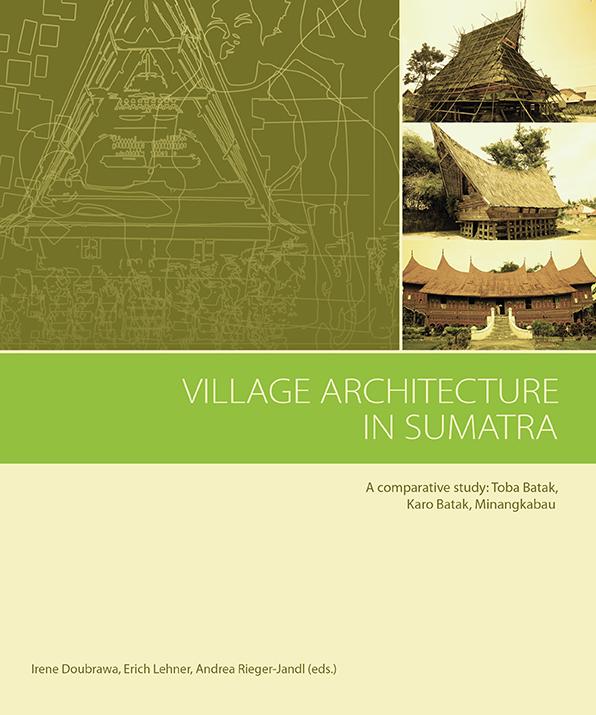 Village Architecture in Sumatra | A comparative study: Toba Batak, Karo Batak, Minangkabau